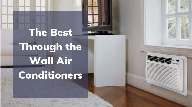 The Best Through the Wall Air Conditioners